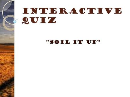 "Interactive Quiz ""Soil it Up"" Instruction: Choose the correct answer from the choices."