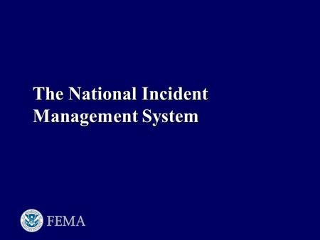 The National Incident Management System. Homeland Security Presidential Directive 5 To prevent, prepare for, respond to, and recover from terrorist attacks,