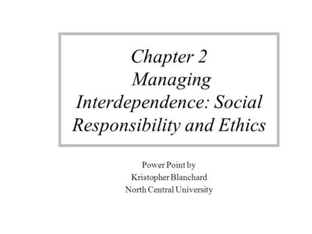 Chapter 2 Managing Interdependence: Social Responsibility and Ethics