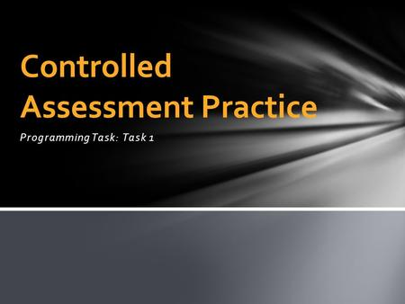 Programming Task: Task 1 Controlled Assessment Practice.