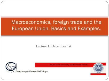 Lecture 1, December 1st Macroeconomics, foreign trade and the European Union. Basics and Examples.