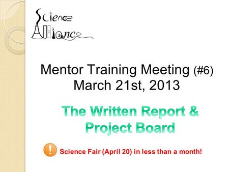 Mentor Training Meeting (#6) March 21st, 2013 Science Fair (April 20) in less than a month!
