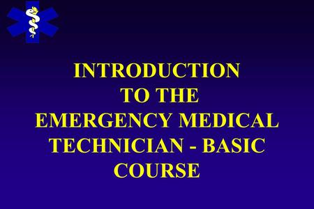 INTRODUCTION TO THE EMERGENCY MEDICAL TECHNICIAN - BASIC COURSE.