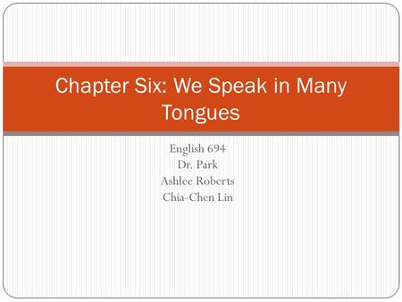 English 694 Dr. Park Ashlee Roberts Chia-Chen Lin Chapter Six: We Speak in Many Tongues.