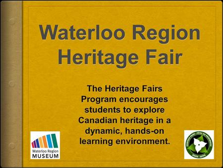 What is a Heritage Fair? Students use a medium of their choice to tell stories about Canadian heroes, legends, milestones, and achievements and present.