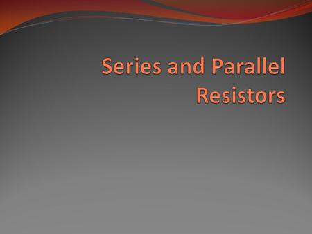 Objective of Lecture Explain mathematically how resistors in series are combined and their equivalent resistance. Chapter 2.5 Explain mathematically how.