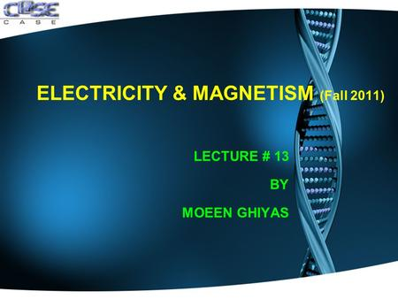 ELECTRICITY & MAGNETISM (Fall 2011) LECTURE # 13 BY MOEEN GHIYAS.
