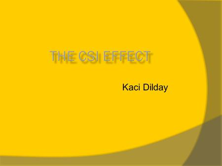 Kaci Dilday. Essential Question  Do shows like CSI have a negative influence on peoples' interpretation of the criminal justice system?  Conclusion: