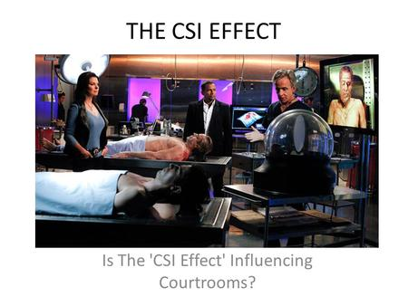 THE CSI EFFECT Is The 'CSI Effect' Influencing Courtrooms?