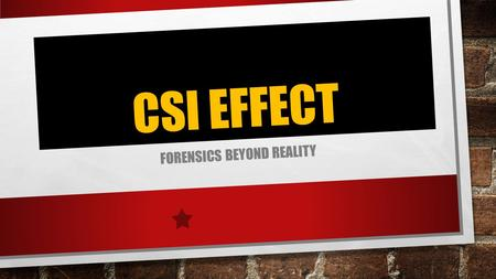 CSI EFFECT FORENSICS BEYOND REALITY. DEFINITION OF CSI EFFECT CSI EFFECT IS THE UNREALISTIC EXPECTATION BY JURORS, RESULTING FROM TV SHOWS THAT IRREFUTABLE.
