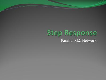 Parallel RLC Network. Objective of Lecture Derive the equations that relate the voltages across a resistor, an inductor, and a capacitor in parallel as: