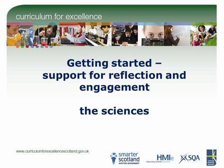Getting started – support for reflection and engagement the sciences.