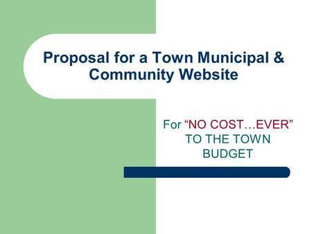 "Proposal for a Town Municipal & Community Website For ""NO COST…EVER"" TO THE TOWN BUDGET."