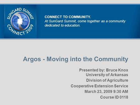 Argos - Moving into the Community Presented by: Bruce Knox University of Arkansas Division of Agriculture Cooperative Extension Service March 23, 2009.