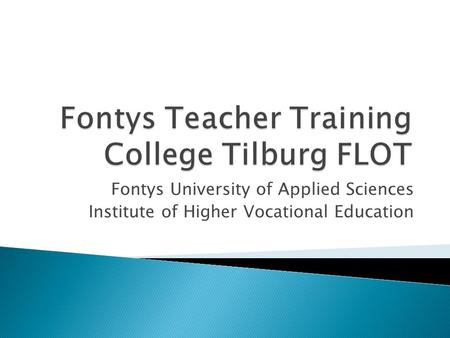Fontys University of Applied Sciences Institute of Higher Vocational Education.