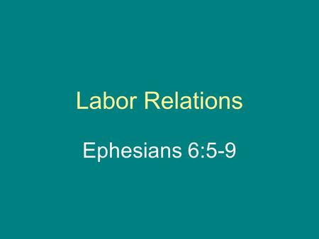 "Labor Relations Ephesians 6:5-9. 6:5 – ""Slaves, obey your earthly masters with fear and trembling, with a sincere heart, as you would Christ,"" 6:6 – ""not."