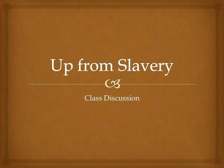 "Class Discussion.   ""The slave system...took the spirit of self-reliance and self-help out of the white people.""  ""But there was no feeling of bitterness."