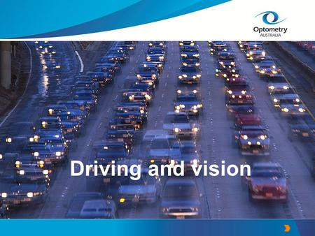 Driving and vision. The importance of good vision for driving can not be overemphasised.