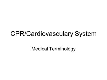 CPR/Cardiovasculary System Medical Terminology. Ac Pertaining to Cardiac- pertaining to the heart.