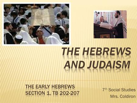 7 th Social Studies Mrs. Coldiron.  Hebrews appeared in Southwest Asia approx. 2000 – 1500 B.C.  At first the Hebrews were simple herders  Later they.