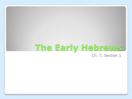The Early Hebrews Ch. 7, Section 1.