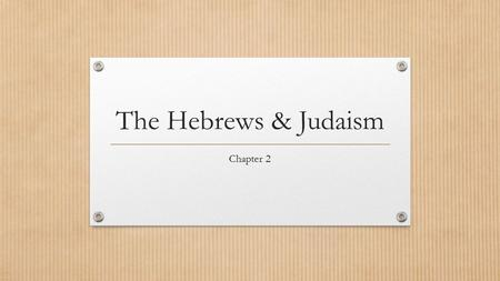 The Hebrews & Judaism Chapter 2. Main Idea The ancient Hebrews and their religion, Judaism, have been a major influence on Western civilization. The Hebrews.