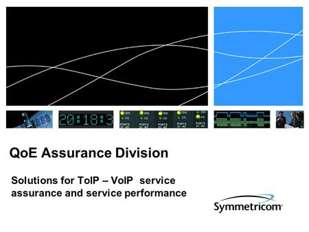 QoE Assurance Division Solutions for ToIP – VoIP service assurance and service performance.