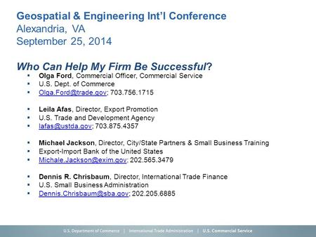 Geospatial & Engineering Int'l Conference Alexandria, VA September 25, 2014 Who Can Help My Firm Be Successful?  Olga Ford, Commercial Officer, Commercial.