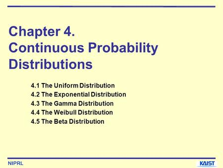 NIPRL Chapter 4. Continuous Probability Distributions 4.1 The Uniform Distribution 4.2 The Exponential Distribution 4.3 The Gamma Distribution 4.4 The.