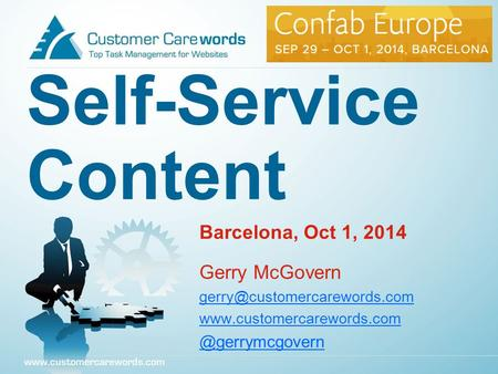 Self-Service Content Barcelona, Oct 1, 2014 Gerry McGovern