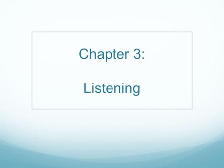 Chapter 3: Listening.