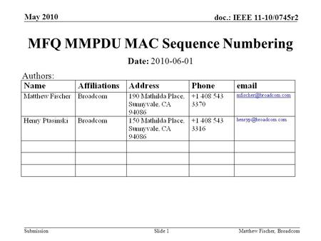 Submission doc.: IEEE 11-10/0745r2 May 2010 Matthew Fischer, BroadcomSlide 1 MFQ MMPDU MAC Sequence Numbering Date: 2010-06-01 Authors: