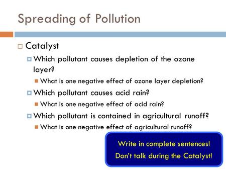 Spreading of Pollution  Catalyst  Which pollutant causes depletion of the ozone layer? What is one negative effect of ozone layer depletion?  Which.
