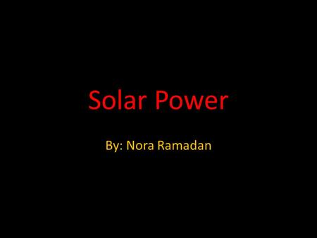 Solar Power By: Nora Ramadan. How it works Renewable/nonrenewable Solar Power is definitely renewable because the power of the sun never runs out and.