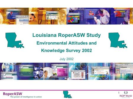 1 July 2002 Louisiana RoperASW Study <strong>Environmental</strong> Attitudes and Knowledge Survey 2002.