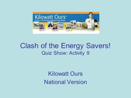 Clash of the Energy Savers! Quiz Show: Activity 9 Kilowatt Ours National Version.