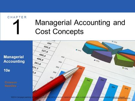 Crosson Needles Managerial Accounting 10e Managerial Accounting and Cost Concepts 1 C H A P T E R ©human/iStockphoto ©2014 Cengage Learning. All Rights.