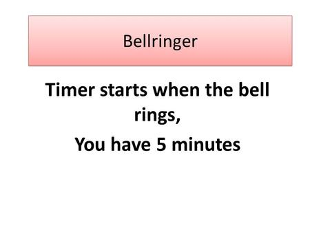 Bellringer Timer starts when the bell rings, You have 5 minutes.