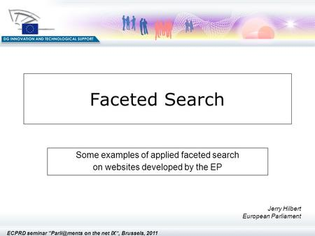 "ECPRD seminar on the net IX"", Brussels, 2011 Faceted Search Some examples of applied faceted search on websites developed by the EP Jerry."