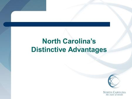 North Carolina's Distinctive Advantages. North Carolina's Distinctive Advantages Great Labor Environment and Skilled, Productive Workers Comprehensive.