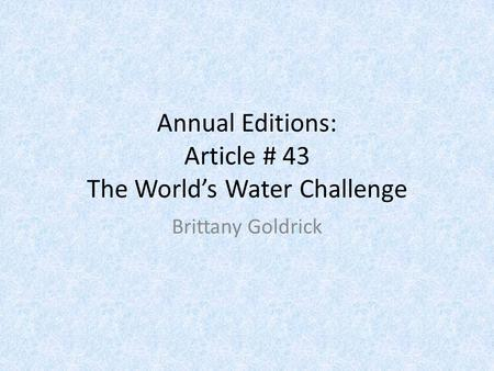 Annual Editions: Article # 43 The World's Water Challenge Brittany Goldrick.