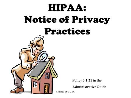 Created by CCTC HIPAA: Notice of Privacy Practices Policy 3.1.21 in the Administrative Guide.