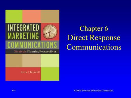 ©2005 Pearson Education Canada Inc.6-1 Chapter 6 Direct Response Communications.