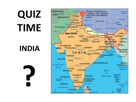 INDIA QUIZ TIME ?. INDIA QUESTION ONE What are the three colour of the flag of India? ANSWER.