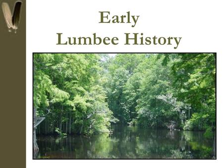 Early Lumbee History. Lumbee Origins There are many theories regarding the origins of the Lumbee Indians of NC The Scottish first arrived to the Cape.