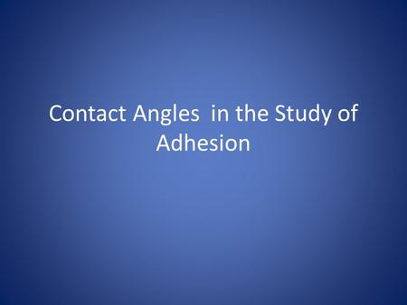 Contact Angles in the Study of Adhesion