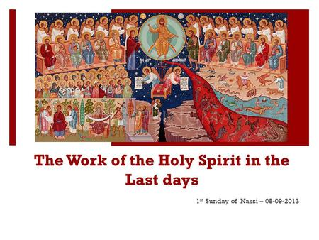 The Work of the Holy Spirit in the Last days 1 st Sunday of Nassi – 08-09-2013.