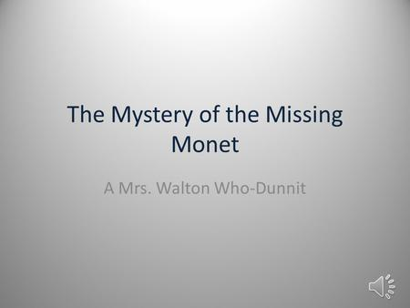 The Mystery of the Missing Monet A Mrs. Walton Who-Dunnit.