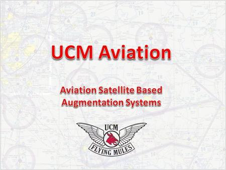 Satellite Based Augmentation System (SBAS): – Augmentation of navigation satellite systems (GNSS). Operational SBAS or Systems being built (beyond study):
