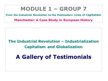 The Industrial Revolution – Industrialization Capitalism and Globalization A Gallery of Testimonials MODULE 1 – GROUP 7 From the Industrial Revolution.